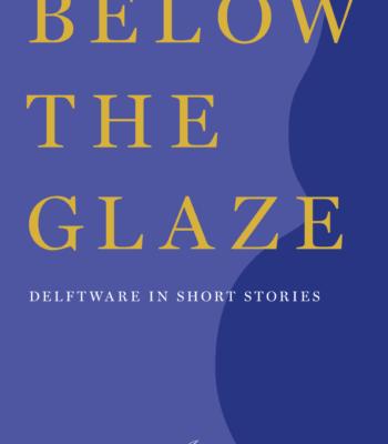 Below The Glaze; Delftware In Short Stories