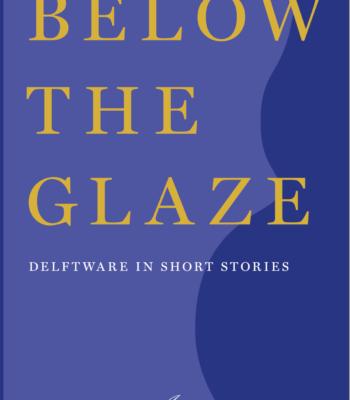 Below The Glaze; Delftware In Short Stories (2017)