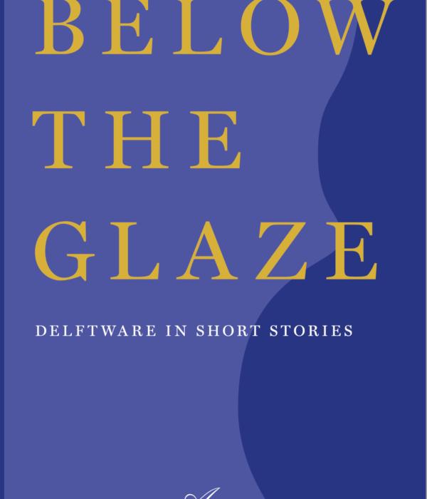 Cover book Below the Glaze. Delftware in short stories