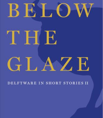 Below The Glaze; Delftware In Short Stories II (2020)