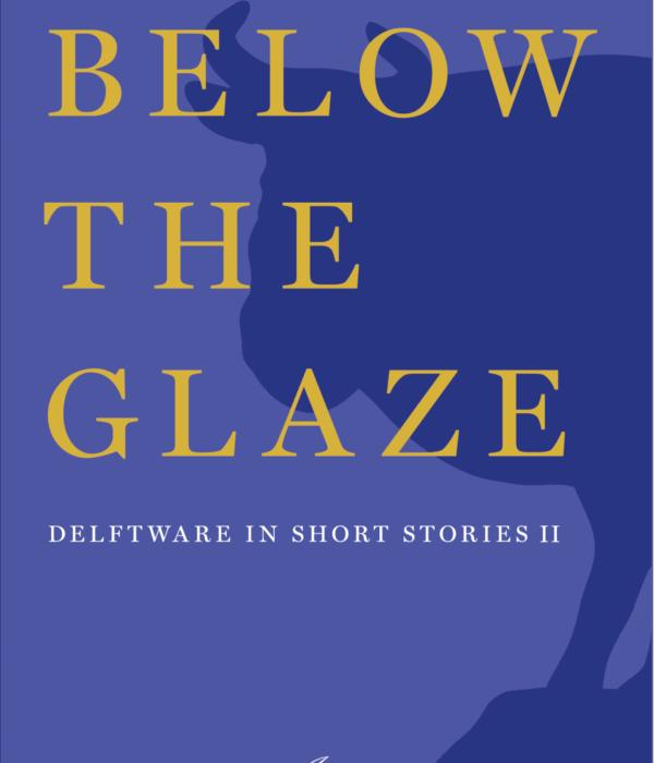 Book cover Below the Glaze. Delftware in short stories II